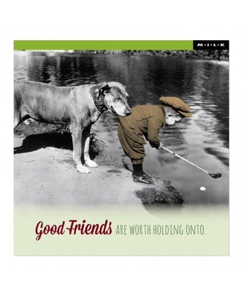 Good friends are worth holding onto