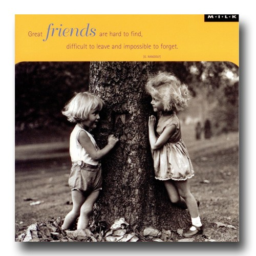 Great friends are hard to find,